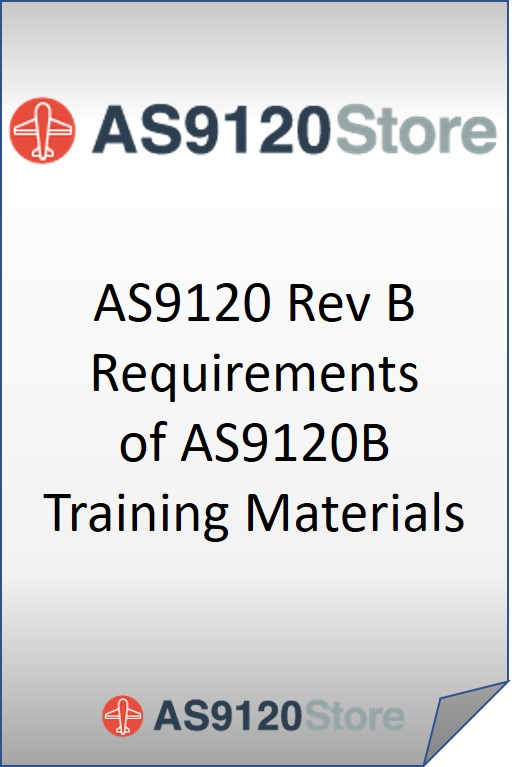 AS9120 Rev B Requirements of AS9120B Training Materials