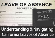 California Leaves of Absence - Employer Obligations, Leave Interactions, and Handling Problems and Performance Management Challenges  - PDL, FMLA, FEHA, SDI, CFRA, PFL, ADA, and Workers Compensation